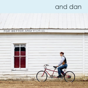 For Better and Worse - And Dan